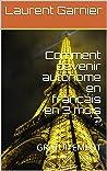 Comment devenir autonome en français en 3 mois ?: GRATUITEMENT
