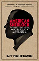American Sherlock: Murder, Forensics, and the Birth of Crime Scene Investigation
