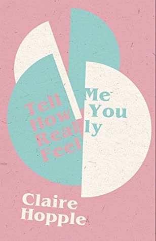 Tell Me How You Really Feel by Claire Hopple