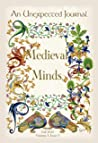 An Unexpected Journal: Medieval Minds: Exploring the Mind and Imagination of the Medieval World