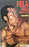 Fela, Fela: this bitch of a life