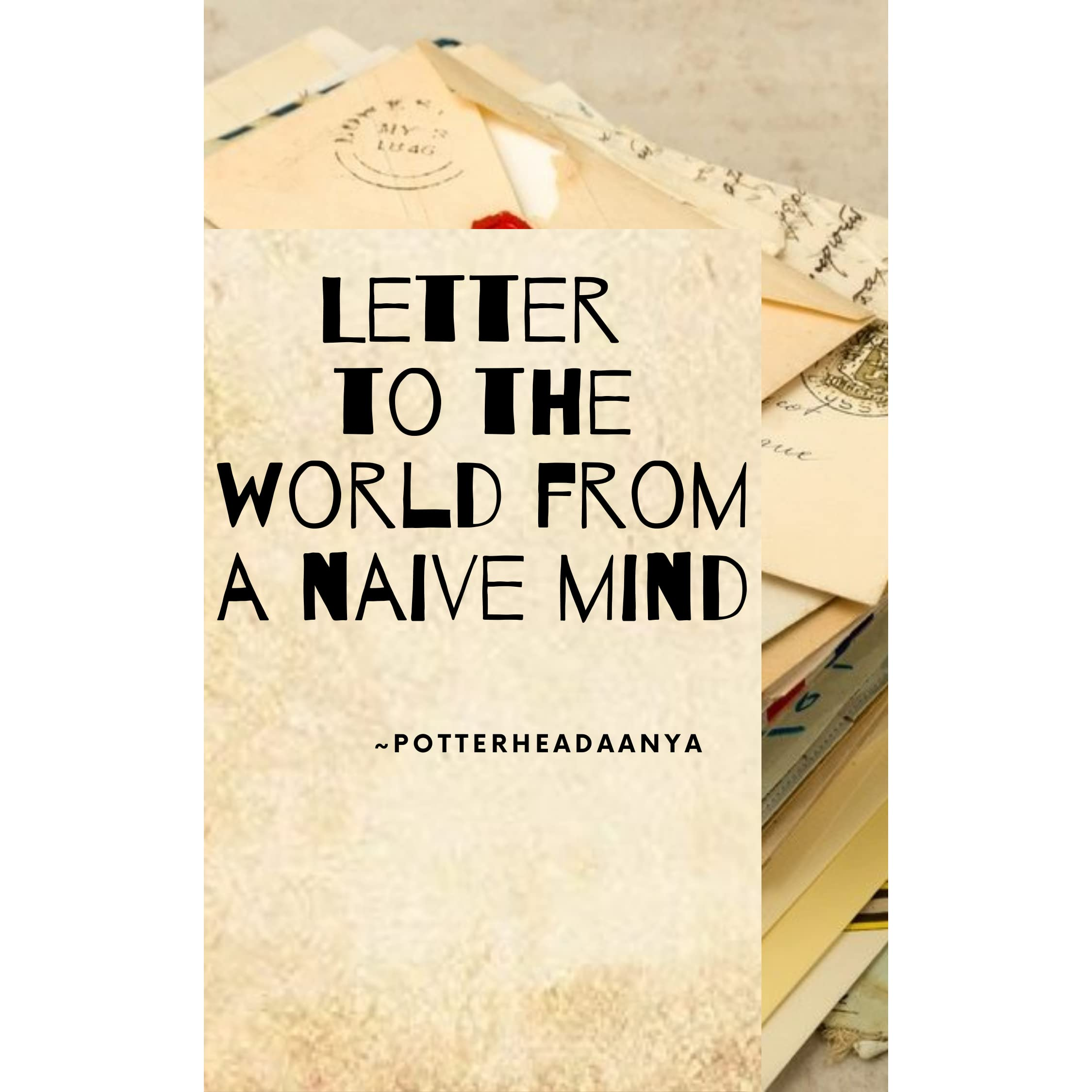 letter to the world from a naive mind by Potterhead Aanya