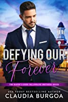 Defying Our Forever (The Baker's Creek Billionaire Brothers #3)