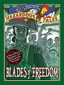 Blades of Freedom: a Louisiana Purchase Tale (Nathan Hale's Hazardous Tales #10)