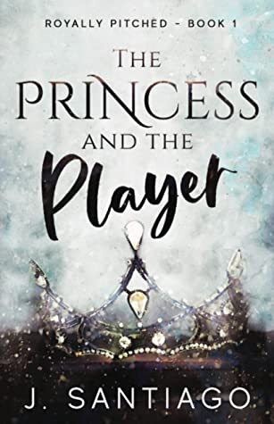 The Princess and the Player (Royally Pitched, #1)
