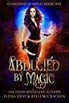 Abducted by Magic (Guardians of Magic, #1)