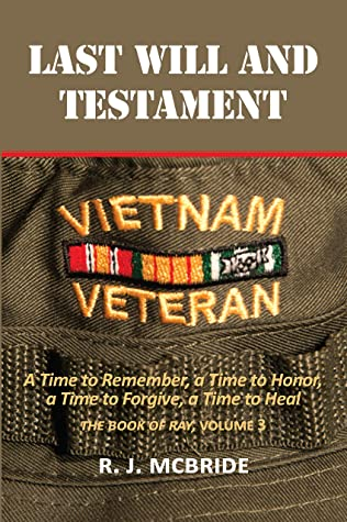 Last Will and Testament: A Time to Remember, a Time to Honor, a Time to Forgive, a Time to Heal (The Book of Ray 3)
