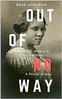 Out of No Way: Madam CJ Walker & A'Lelia Walker A Poetic Drama