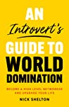 An Introvert's Guide to World Domination by Nick  Shelton