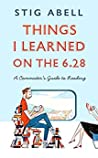 Things I learned on the 6:28: A Commuter's Guide to Reading