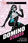 Domino: Strays: A Marvel Heroines Novel