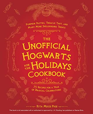 The Unofficial Hogwarts for the Holidays Cookbook by Rita Mock-Pike
