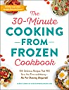 The 30-Minute Cooking from Frozen Cookbook: 100 Delicious Recipes That Will Save You Time and Money—No Pre-Thawing Required!