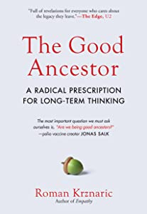 The Good Ancestor: How to Think Long-Term in a Short-Term World