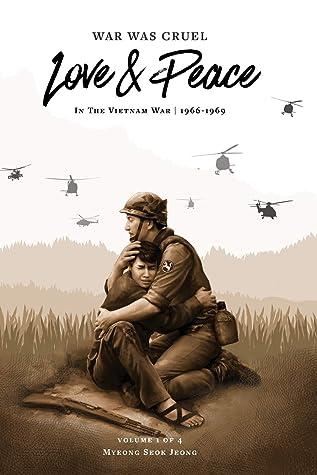 War Was Cruel Love And Peace In The Vietnam War 1966 1969 By Myeong Seok Jeong