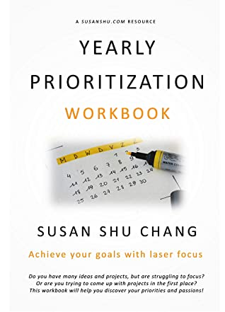 Yearly Prioritization Workbook - achieve your goals with laser focus: Discover your priorities and passions with this planner! (Susan Shu Productivity Guides 1)