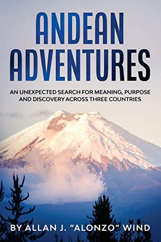 "Andean Adventures by Allan J. ""Alonzo"" Wind"