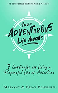 Your Adventurous Life Awaits: 7 Coordinates for Living a Purposeful Life of Adventure