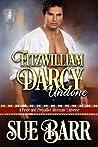 Fitzwilliam Darcy Undone: A Pride & Prejudice Alternate Universe
