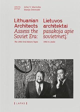 Lithuanian Architects Assess the Soviet Era: The 1992 Oral History Tapes / Lietuvos architektai pasakoja apie sovietmetį: 1992 m. įrašai