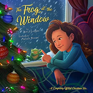 The Frog at the Window: A Completely Wild Christmas Tale