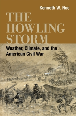 The Howling Storm: Weather, Climate, and the American Civil War
