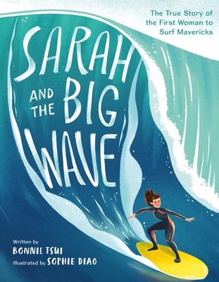 Sarah and the Big Wave: The True Story of the First Woman to Surf Mavericks