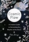 Cosmic Flow: A creative guide to harnessing the rhythm of the moon