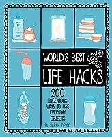 World's Best Life Hacks: 200 Ingenious Ways to Use Everyday Objects