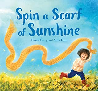 Spin a Scarf of Sunshine by Dawn Casey