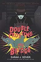 Double-Crossing The Bridge