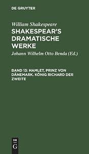 Hamlet, Prinz Von Dänemark. König Richard Der Zweite: Aus Shakespear's Dramatische Werke, Bd. 13