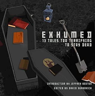 Exhumed: 13 Tales Too Terrifying to Stay Dead