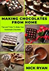 Making Chocolates from Home: Tips and Tricks to make your Homemade Chocolates