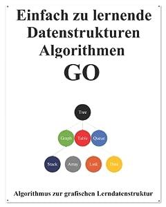Einfach zu lernende Datenstrukturen und Algorithmen Go: Lernen Sie Datenstrukturen und Algorithmen einfach und interessant auf grafische Weise