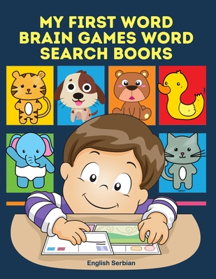 My First Word Brain Games Word Search Books English Serbian: Easy to remember new vocabulary faster. Learn sight words readers set with pictures large print crossword puzzles games for kids ages 8-11 who cant read to improve children's reading skills