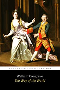 """The Way of the World by William Congreve """"The Annotated Classic Edition"""""""