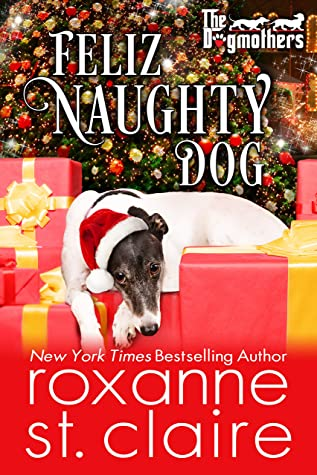 Feliz Naughty Dog The Dogmothers 5 5 By Roxanne St Claire