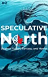 Speculative North #2: Science Fiction, Fantasy, and Horror