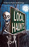 Local Haunts: A HorrorTube Anthology
