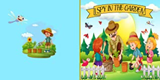 I Spy In The Garden: A Fun Guessing Picture Game for Kids Aged 4-6| An Alphabet Interactive Activity Book for Children, Kindergarten & Preschoolers