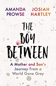The Boy Between: A Mother and Son's Journey From a World Gone Grey