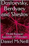 Dostoevsky, Berdyaev and Shestov: Three Russian Apostles of Freedom (amazon.com/author/graceisall)