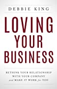 Loving Your Business: Rethink Your Relationship with Your Company and Make it Work for You