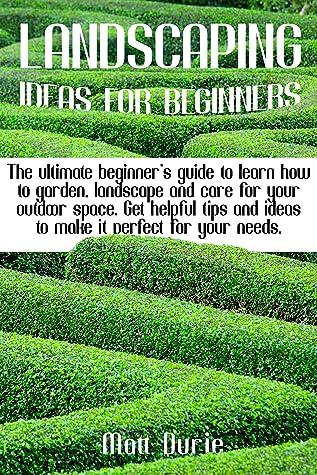 LANDSCAPING IDEAS FOR BEGINNERS: The ultimate beginner's ...