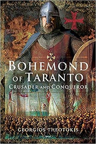 Bohemond of Taranto: Crusader and Conqueror