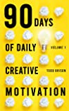 90 Days of Daily Creative Motivation (The Creative Motivation Series Book 1)