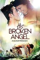 His Broken Angel: A Military Romance