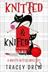 Knitted and Knifed (Knitty Kitty Mystery, #1)