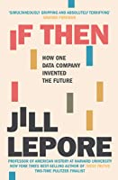 If Then: How One Data Company Invented the Future
